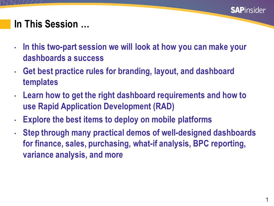 1 In This Session … In this two-part session we will look at how you can make your dashboards a success Get best practice rules for branding, layout,