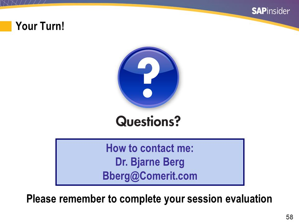58 Your Turn! How to contact me: Dr. Bjarne Berg Bberg@Comerit.com Please remember to complete your session evaluation