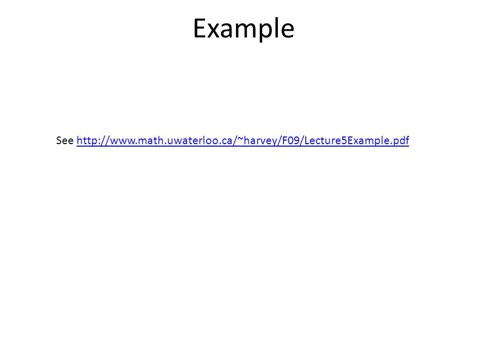 Example See http://www.math.uwaterloo.ca/~harvey/F09/Lecture5Example.pdfhttp://www.math.uwaterloo.ca/~harvey/F09/Lecture5Example.pdf