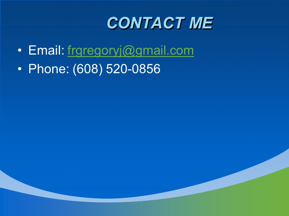 CONTACT ME Email: frgregoryj@gmail.comfrgregoryj@gmail.com Phone: (608) 520-0856