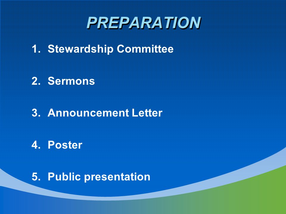 PREPARATION 1.Stewardship Committee 2.Sermons 3.Announcement Letter 4.Poster 5.Public presentation