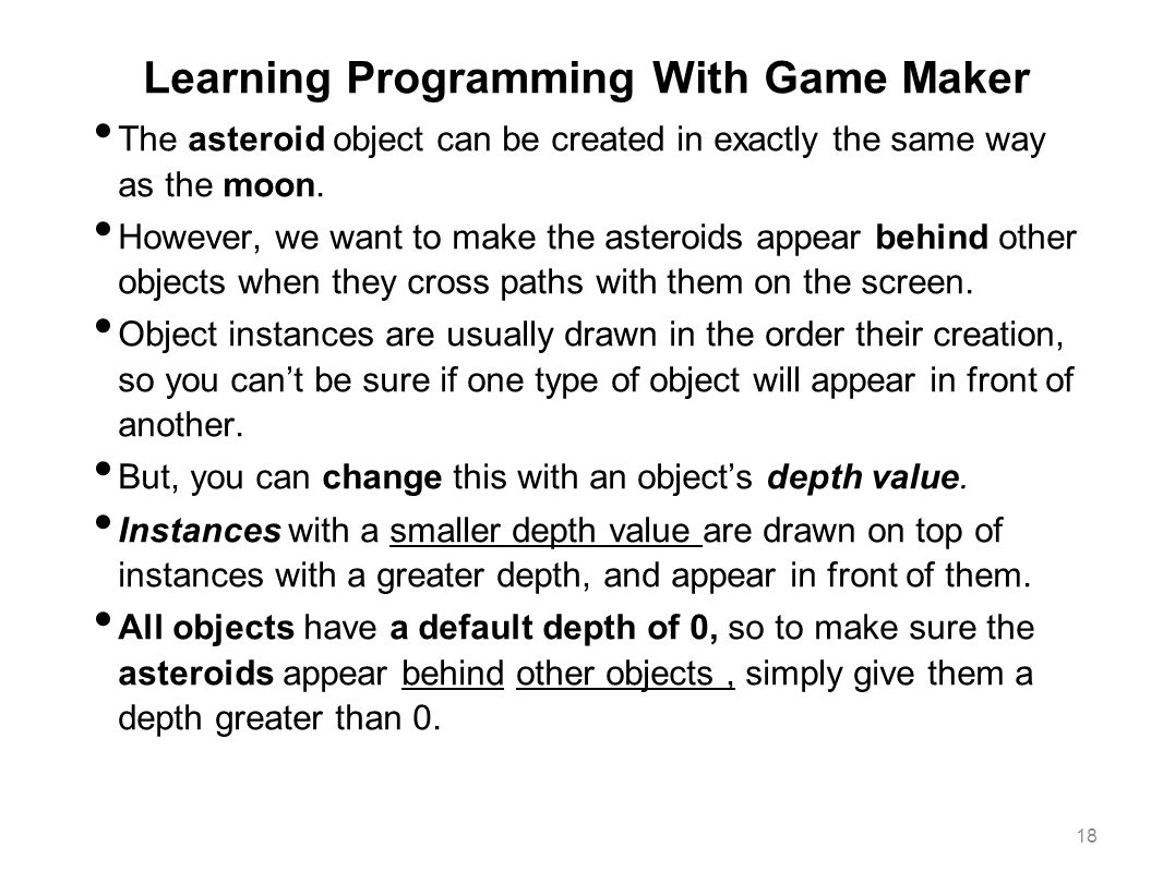 Learning Programming With Game Maker The asteroid object can be created in exactly the same way as the moon. However, we want to make the asteroids ap
