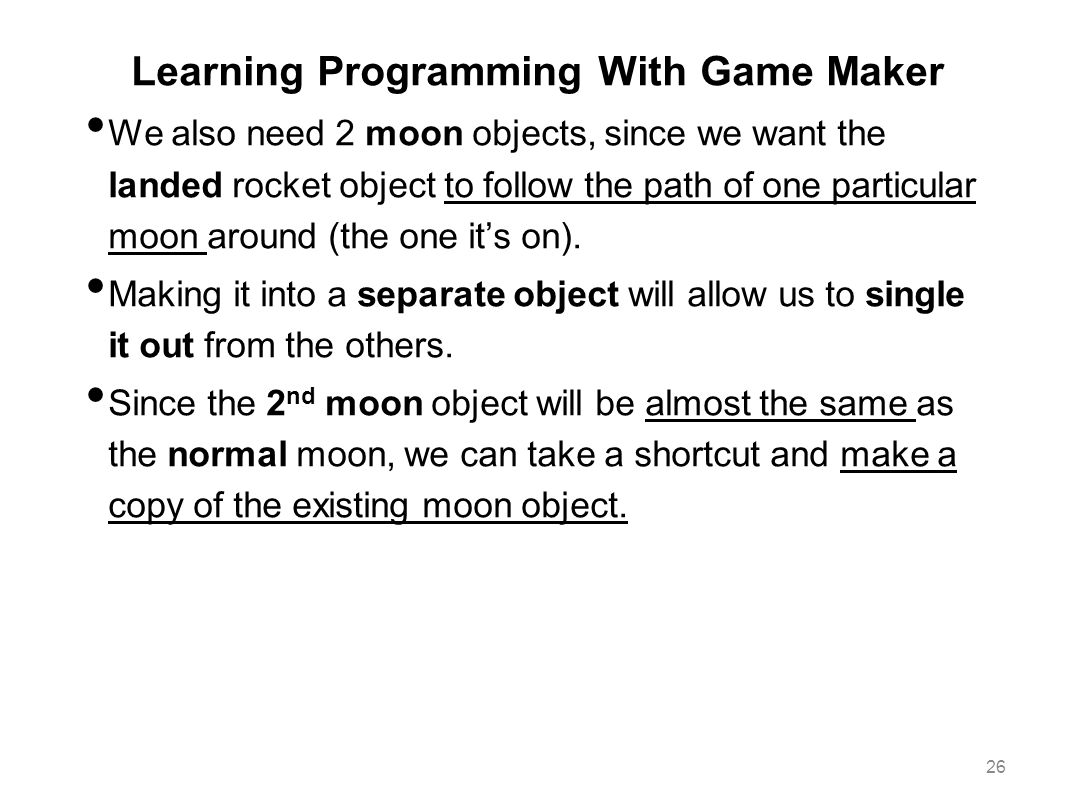 Learning Programming With Game Maker We also need 2 moon objects, since we want the landed rocket object to follow the path of one particular moon aro
