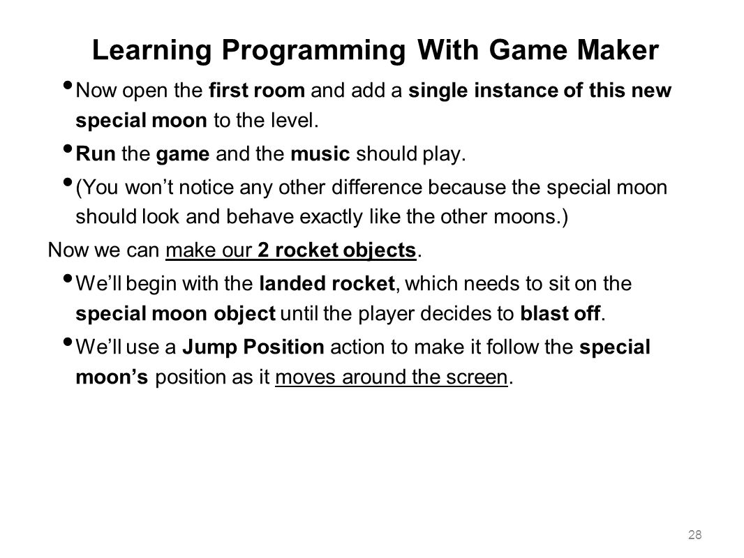 Learning Programming With Game Maker Now open the first room and add a single instance of this new special moon to the level. Run the game and the mus