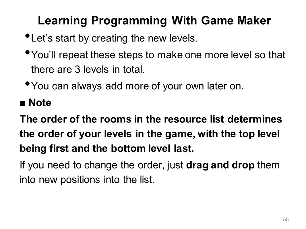 Learning Programming With Game Maker Let's start by creating the new levels. You'll repeat these steps to make one more level so that there are 3 leve