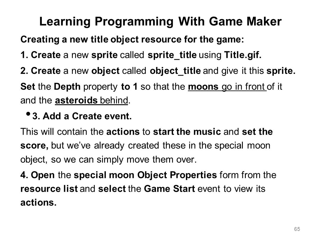 Learning Programming With Game Maker Creating a new title object resource for the game: 1. Create a new sprite called sprite_title using Title.gif. 2.