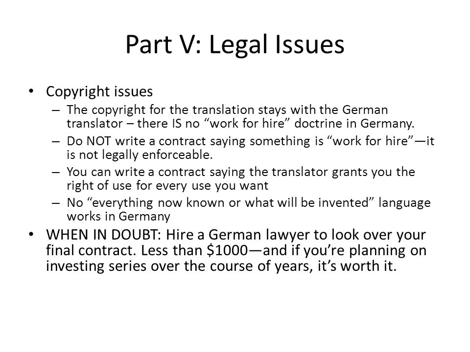 Part V: Legal Issues Copyright issues – The copyright for the translation stays with the German translator – there IS no work for hire doctrine in Germany.