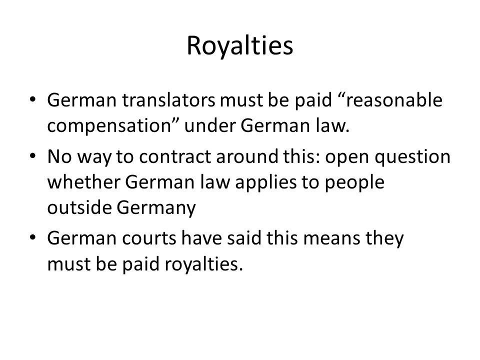 Royalties German translators must be paid reasonable compensation under German law.