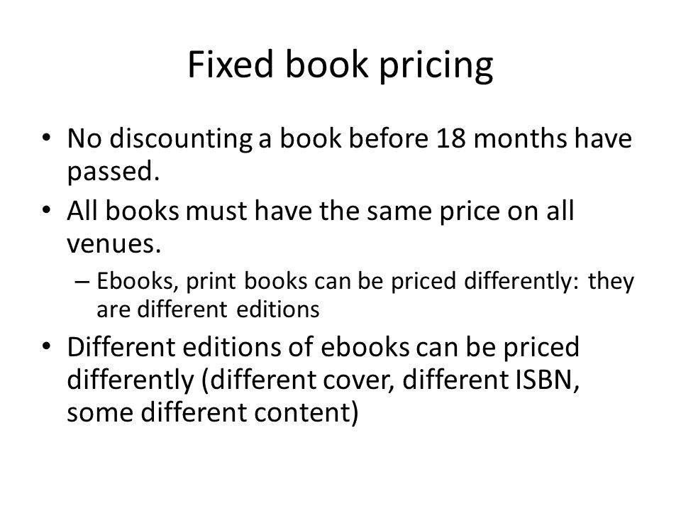 Fixed book pricing No discounting a book before 18 months have passed.