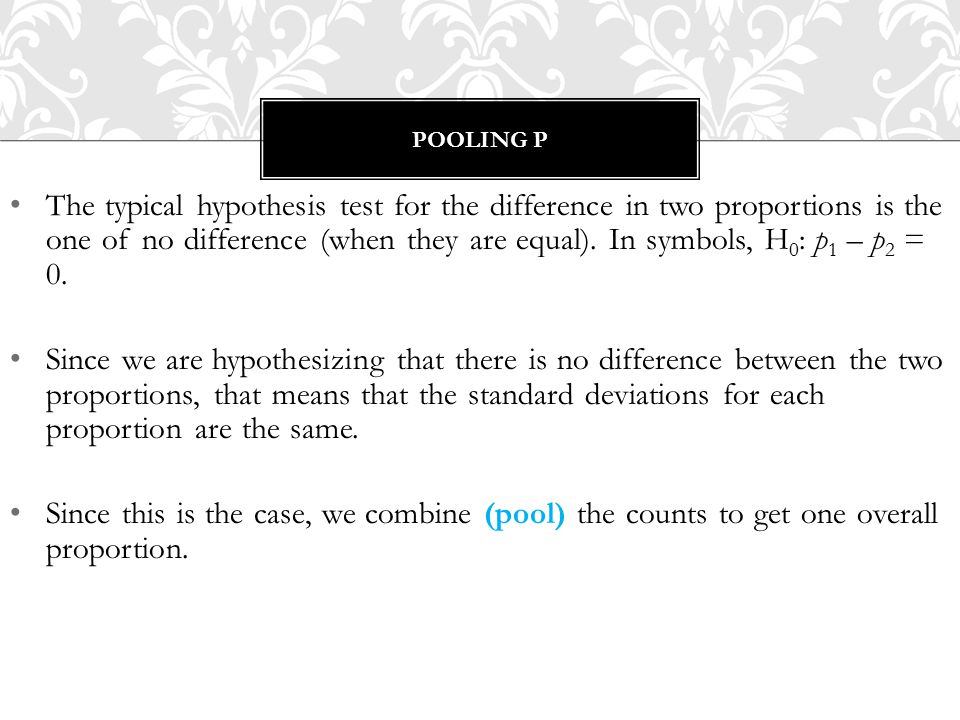 The typical hypothesis test for the difference in two proportions is the one of no difference (when they are equal).