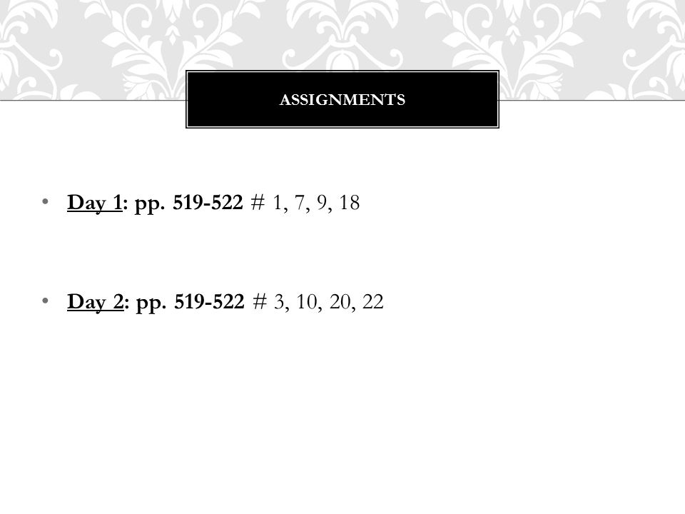 Day 1: pp. 519-522 # 1, 7, 9, 18 Day 2: pp. 519-522 # 3, 10, 20, 22 ASSIGNMENTS