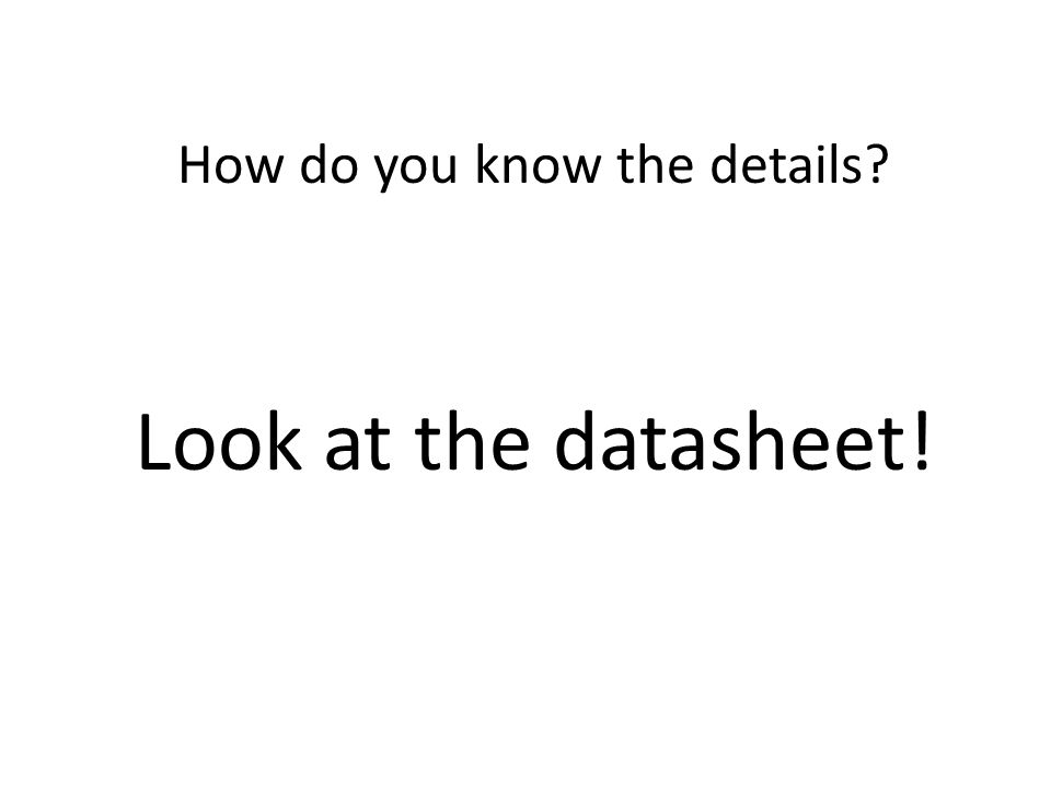How do you know the details Look at the datasheet!