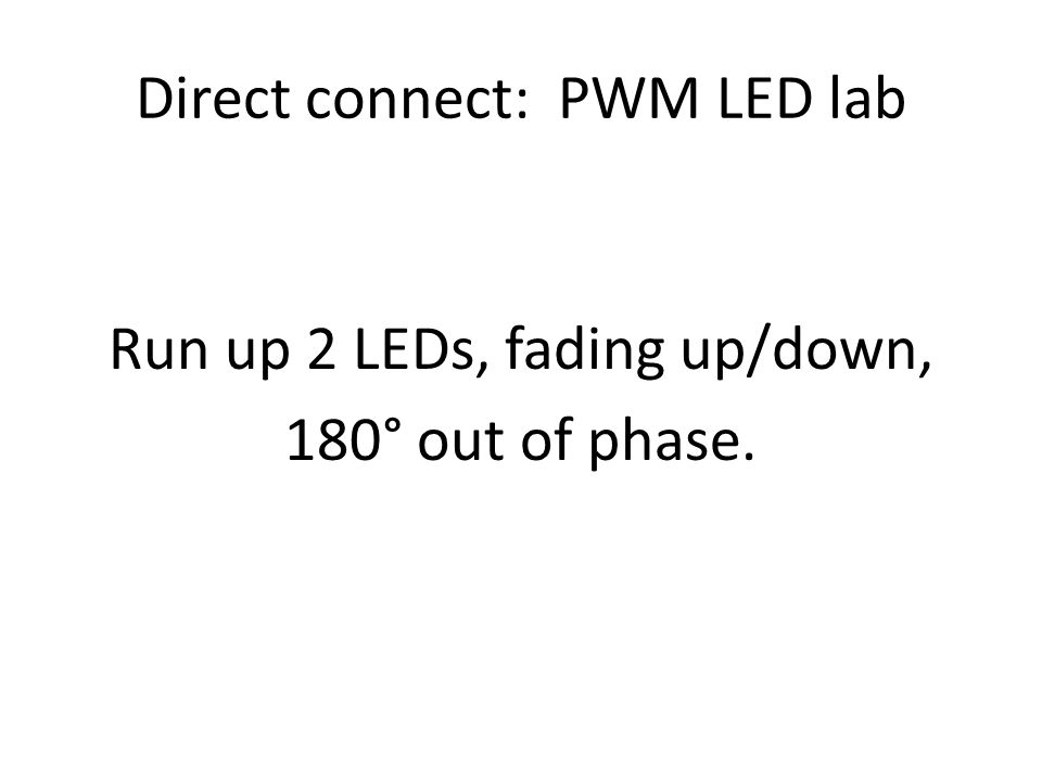 Direct connect: PWM LED lab Run up 2 LEDs, fading up/down, 180° out of phase.