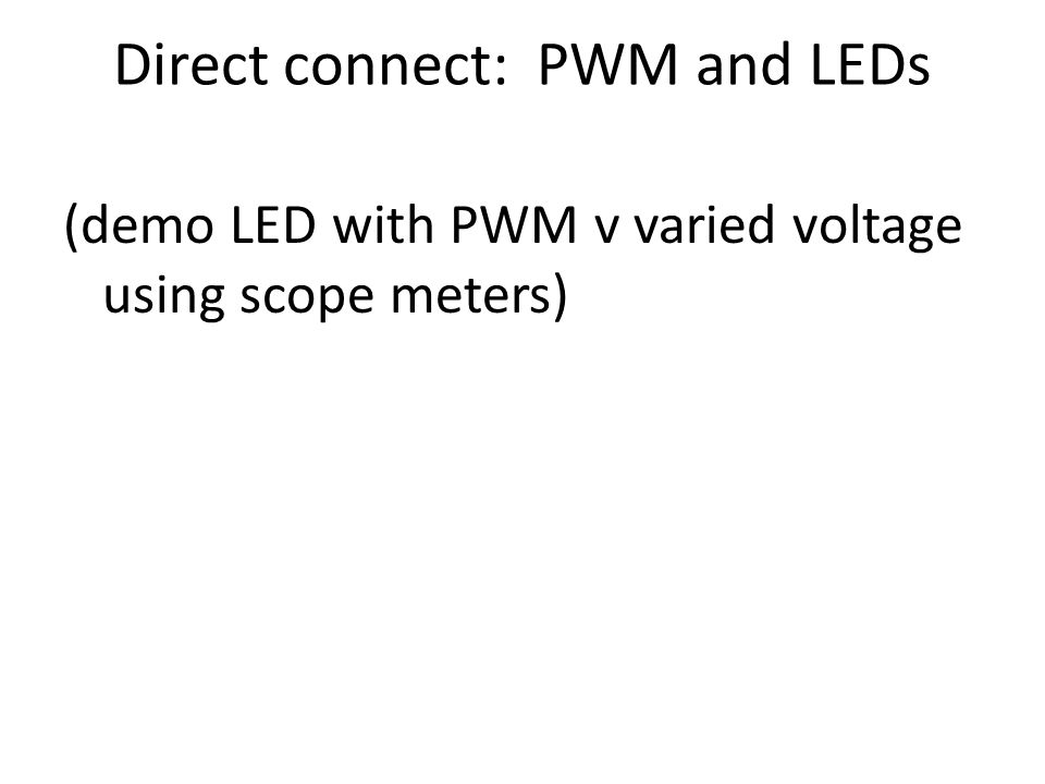Direct connect: PWM and LEDs (demo LED with PWM v varied voltage using scope meters)
