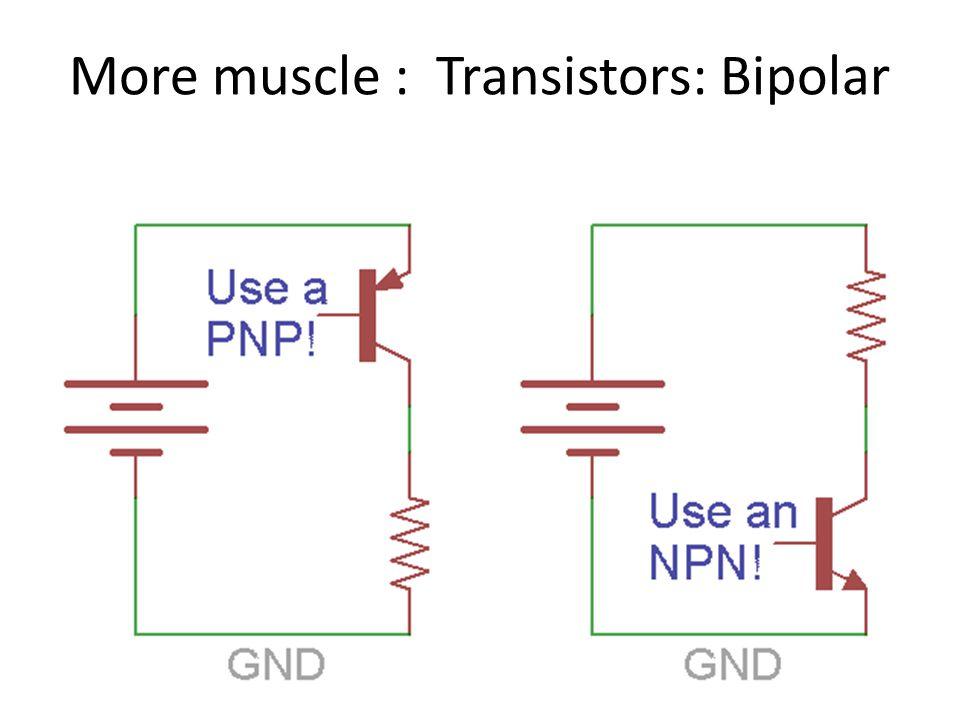 More muscle : Transistors: Bipolar
