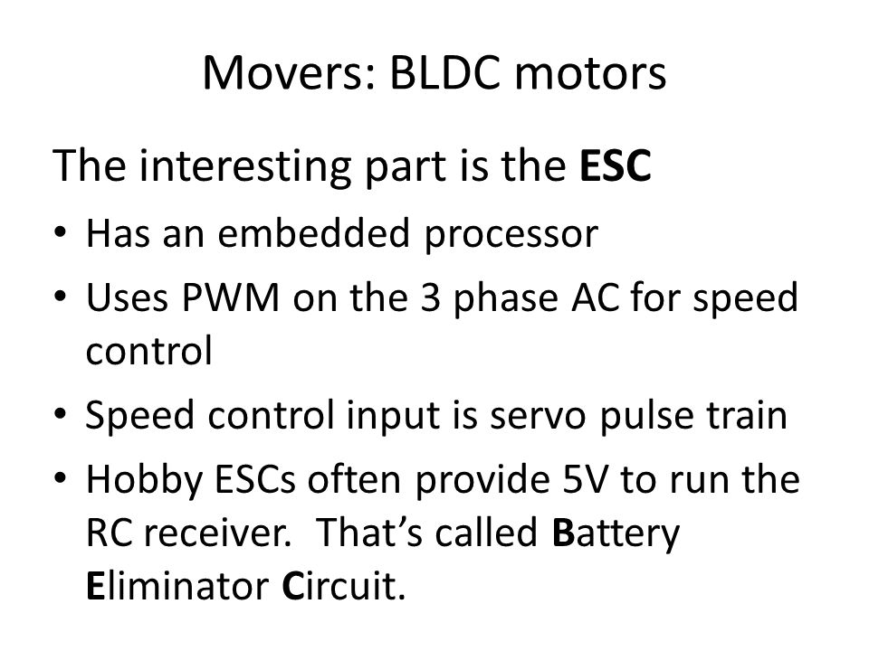 Movers: BLDC motors The interesting part is the ESC Has an embedded processor Uses PWM on the 3 phase AC for speed control Speed control input is serv