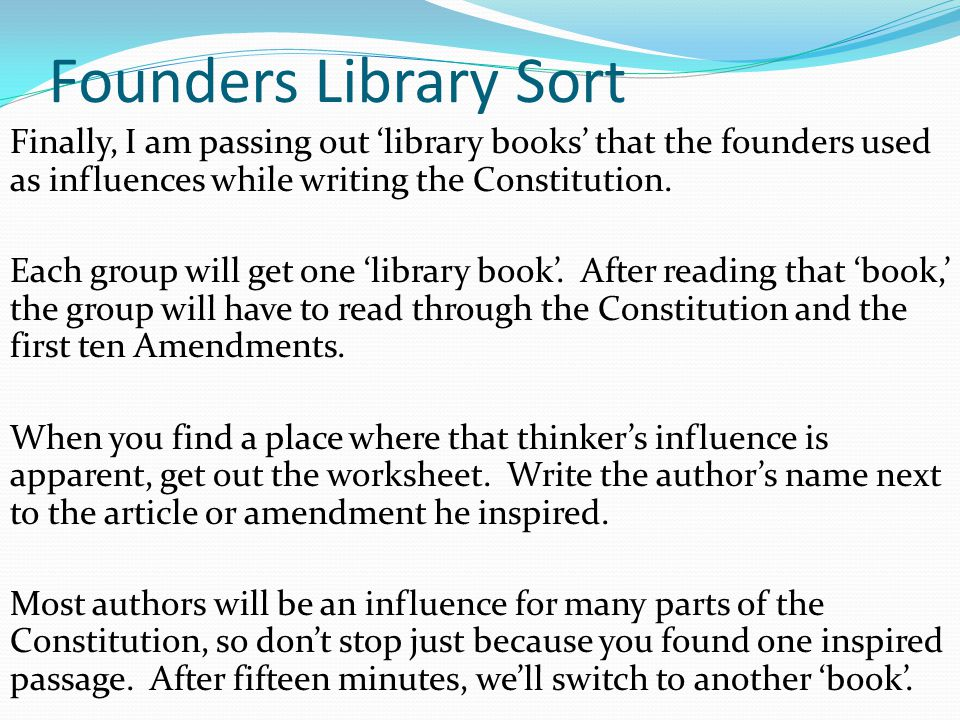 Founders Library Sort Finally, I am passing out 'library books' that the founders used as influences while writing the Constitution.