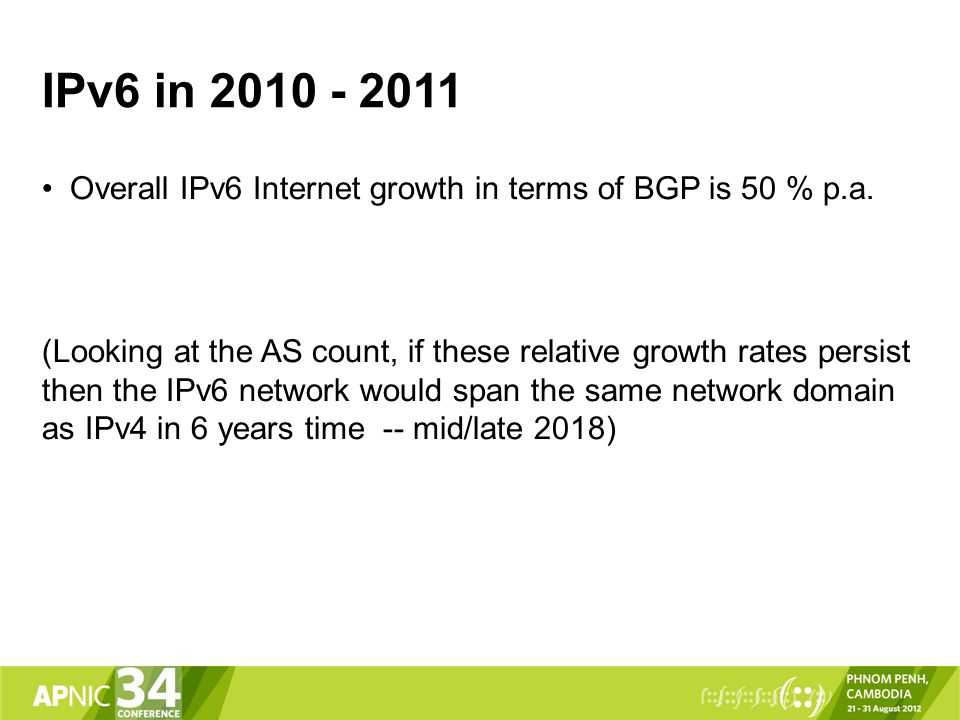 IPv6 in 2010 - 2011 Overall IPv6 Internet growth in terms of BGP is 50 % p.a.