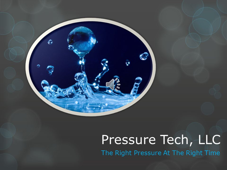 Pressure Tech, LLC The Right Pressure At The Right Time
