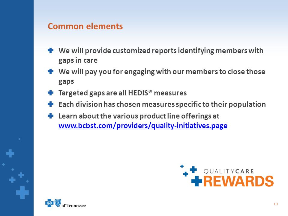 Common elements We will provide customized reports identifying members with gaps in care We will pay you for engaging with our members to close those