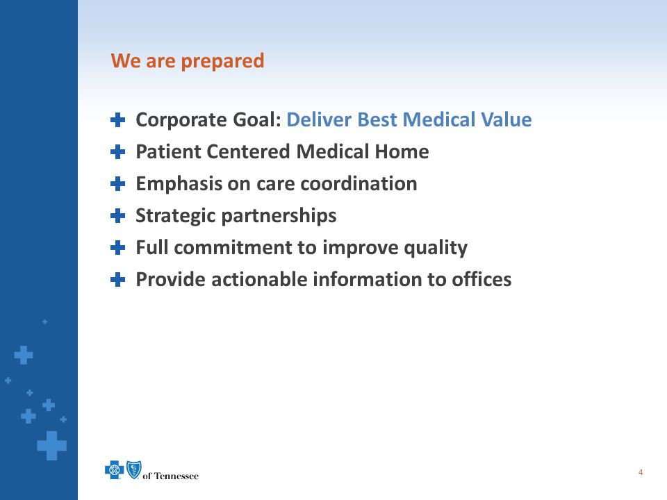 We are prepared Corporate Goal: Deliver Best Medical Value Patient Centered Medical Home Emphasis on care coordination Strategic partnerships Full com