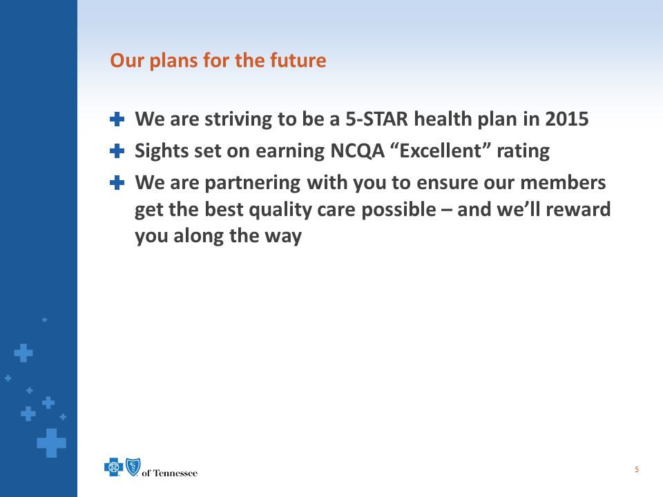 "Our plans for the future We are striving to be a 5-STAR health plan in 2015 Sights set on earning NCQA ""Excellent"" rating We are partnering with you t"