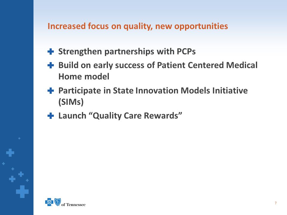 Increased focus on quality, new opportunities Strengthen partnerships with PCPs Build on early success of Patient Centered Medical Home model Participate in State Innovation Models Initiative (SIMs) Launch Quality Care Rewards 7