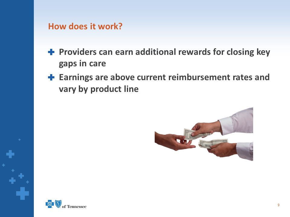 How does it work? Providers can earn additional rewards for closing key gaps in care Earnings are above current reimbursement rates and vary by produc