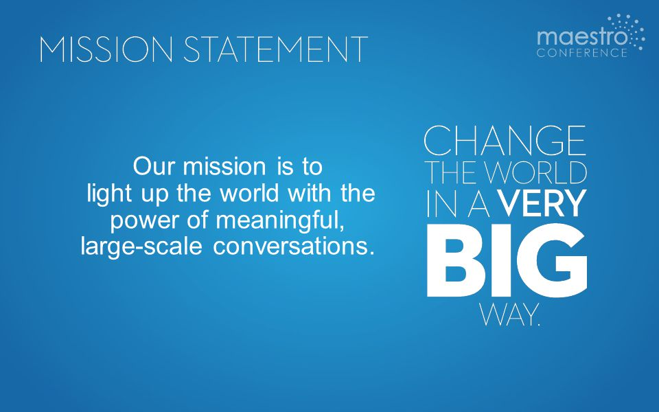 Our mission is to light up the world with the power of meaningful, large-scale conversations.