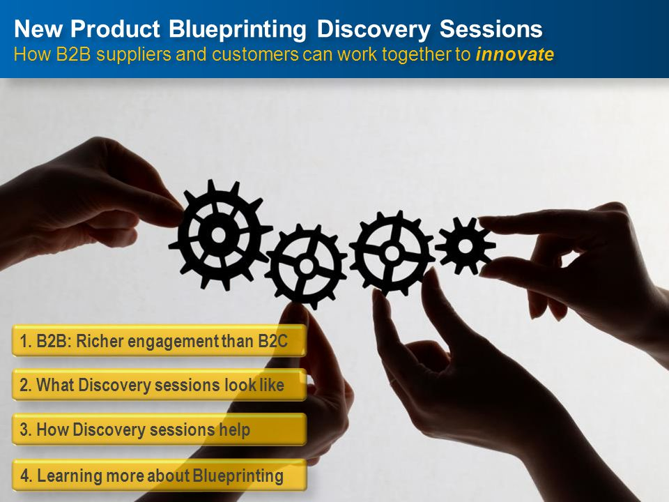 1. B2B: Richer engagement than B2C 3. How Discovery sessions help 2.