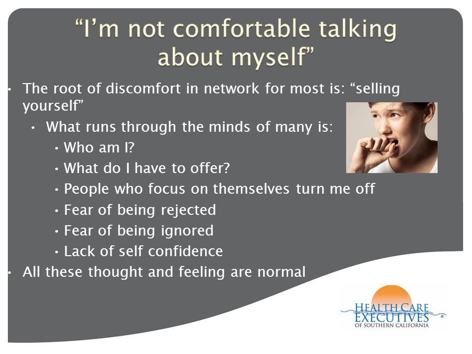 The root of discomfort in network for most is: selling yourself What runs through the minds of many is: Who am I.