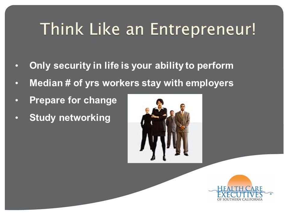 Only security in life is your ability to perform Median # of yrs workers stay with employers Prepare for change Study networking