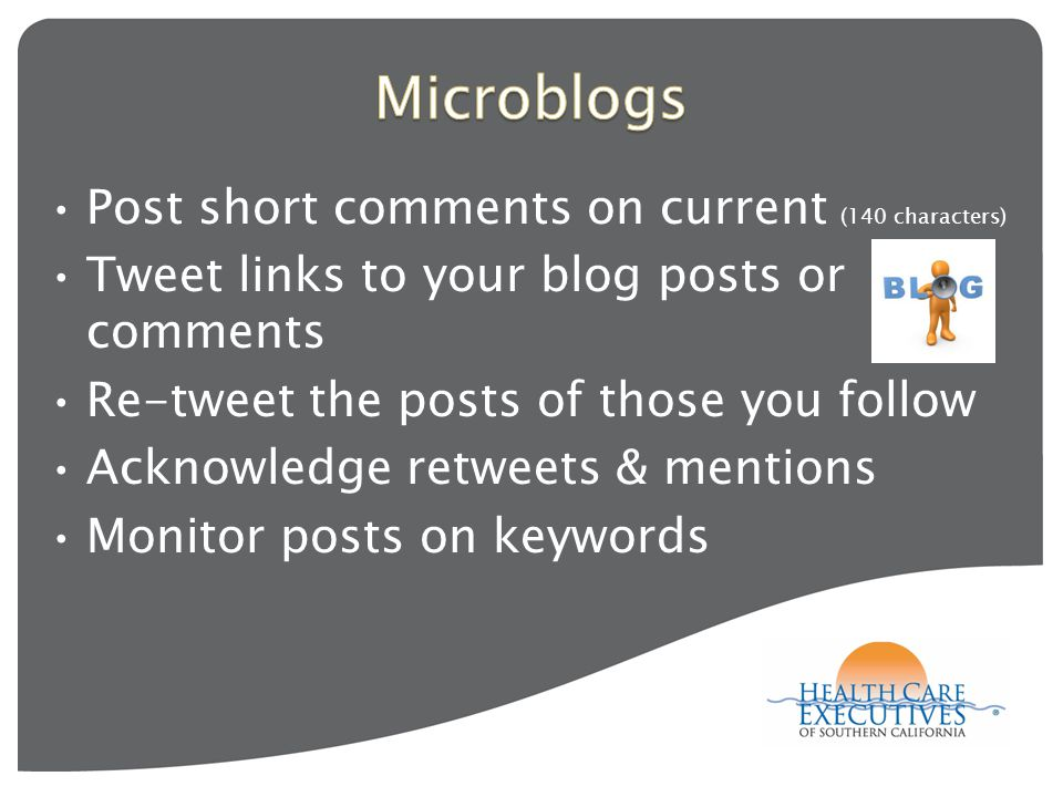 Post short comments on current (140 characters) Tweet links to your blog posts or comments Re-tweet the posts of those you follow Acknowledge retweets & mentions Monitor posts on keywords