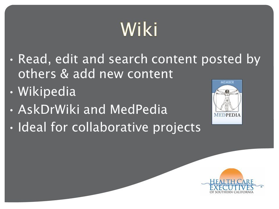 Read, edit and search content posted by others & add new content Wikipedia AskDrWiki and MedPedia Ideal for collaborative projects