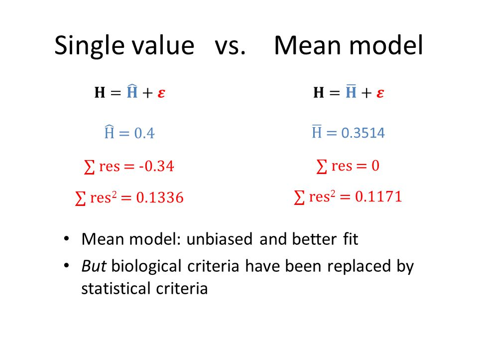 Single value vs. Mean model Mean model: unbiased and better fit But biological criteria have been replaced by statistical criteria