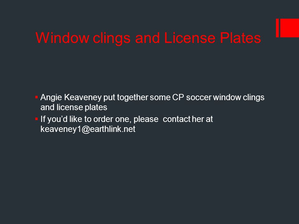Window clings and License Plates  Angie Keaveney put together some CP soccer window clings and license plates  If you'd like to order one, please co