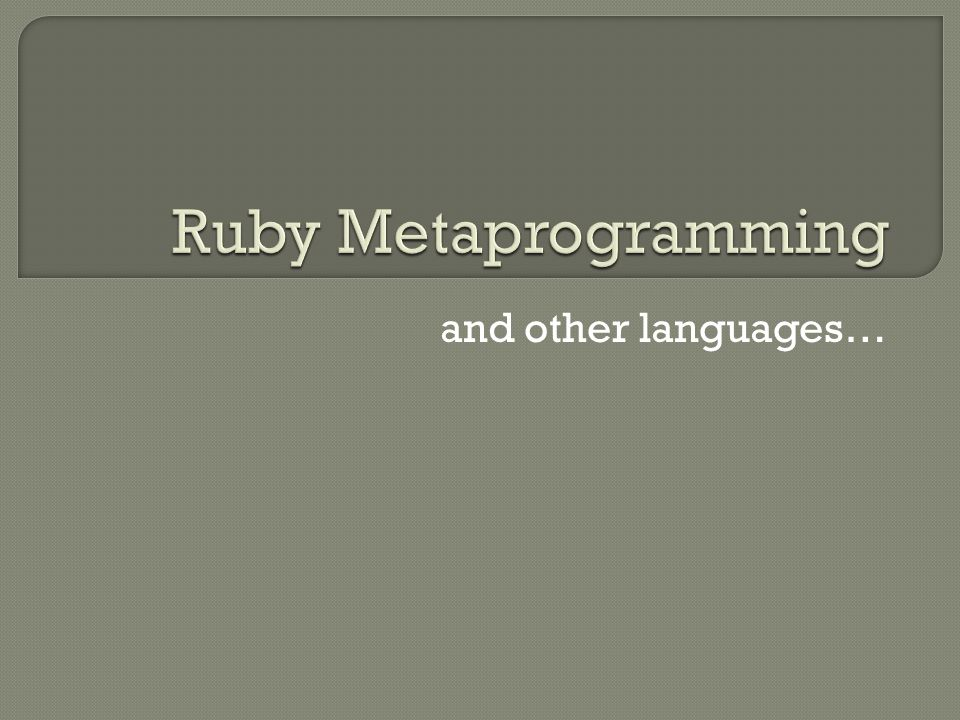  Writing programs that write programs (cool!)  Often used to create domain-specific languages (DSL) You've all heard of at least one DSL written in Ruby.