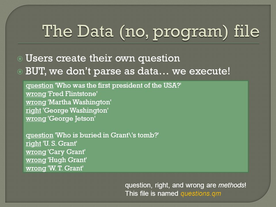  Users create their own question  BUT, we don't parse as data… we execute.
