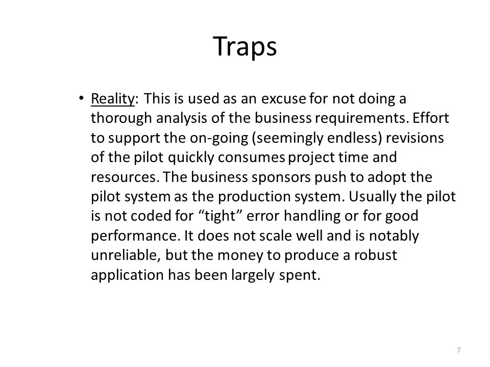 Traps Reality: This is used as an excuse for not doing a thorough analysis of the business requirements.