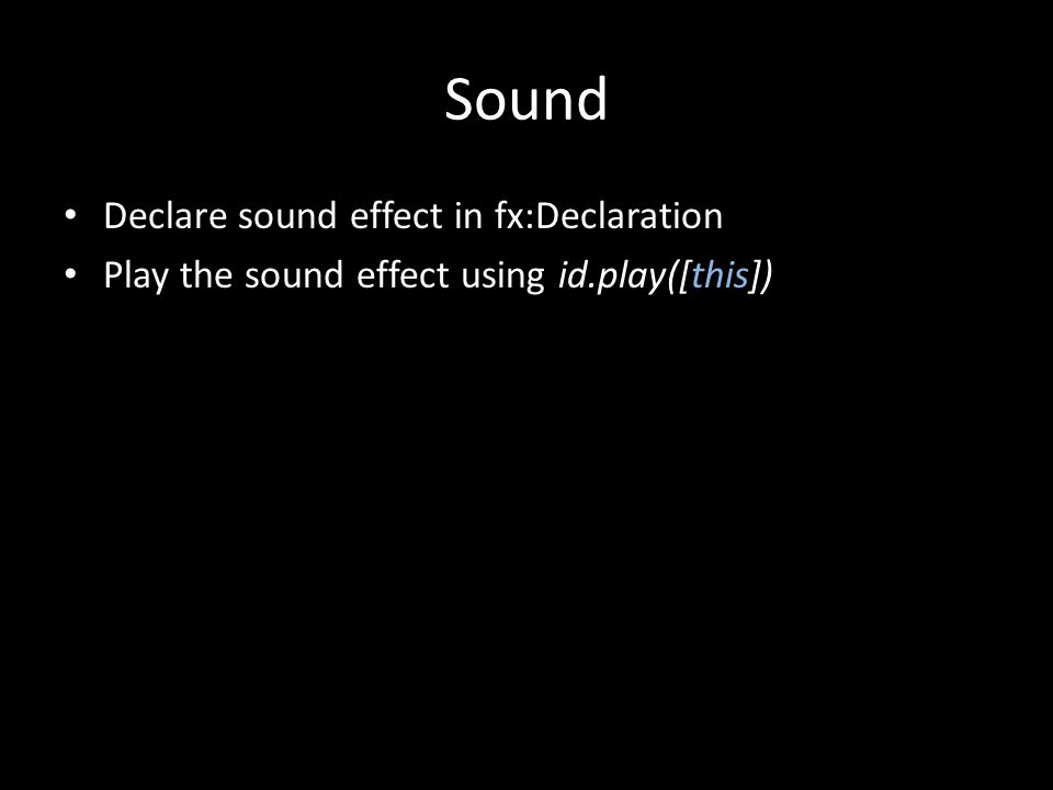 Sound Declare sound effect in fx:Declaration Play the sound effect using id.play([this])