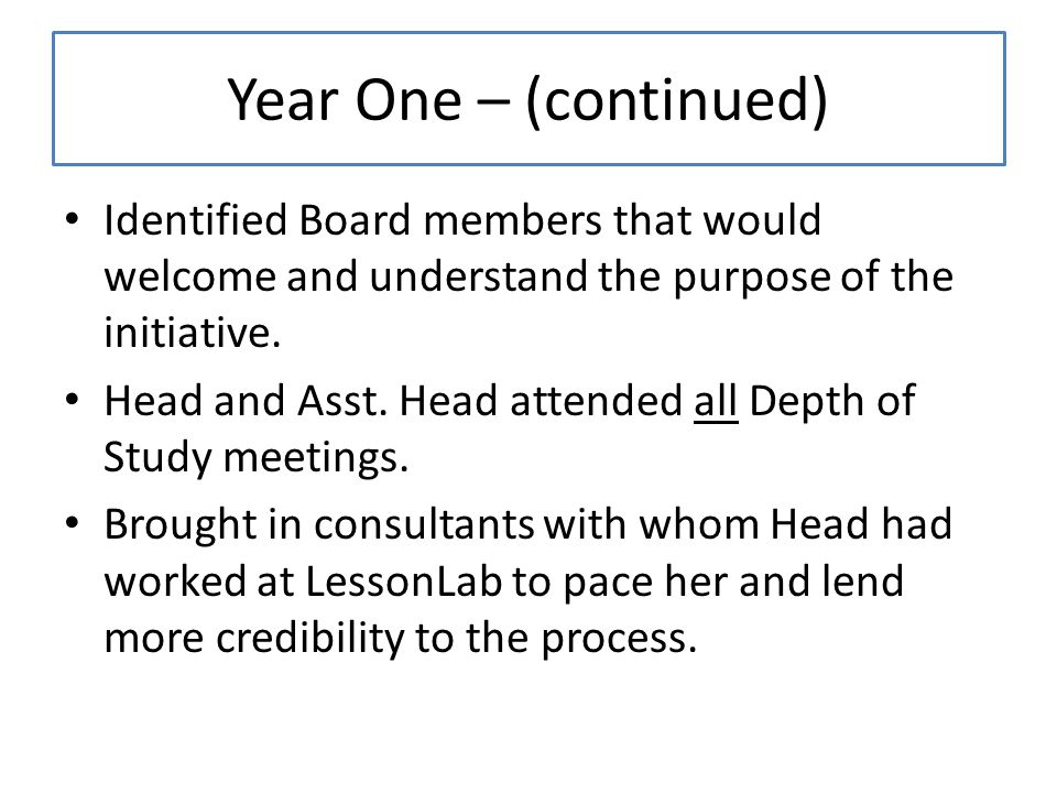 Year One – (continued) Identified Board members that would welcome and understand the purpose of the initiative.