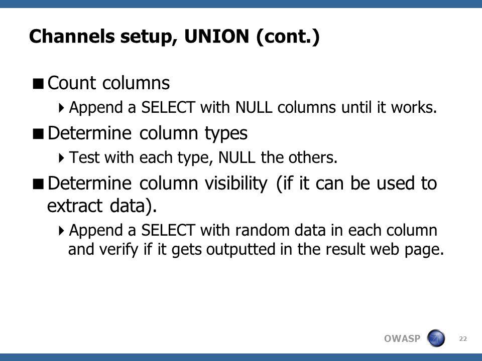 OWASP Channels setup, UNION (cont.)  Count columns  Append a SELECT with NULL columns until it works.