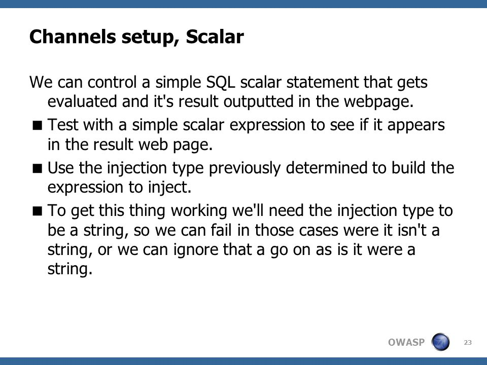 OWASP Channels setup, Scalar We can control a simple SQL scalar statement that gets evaluated and it s result outputted in the webpage.
