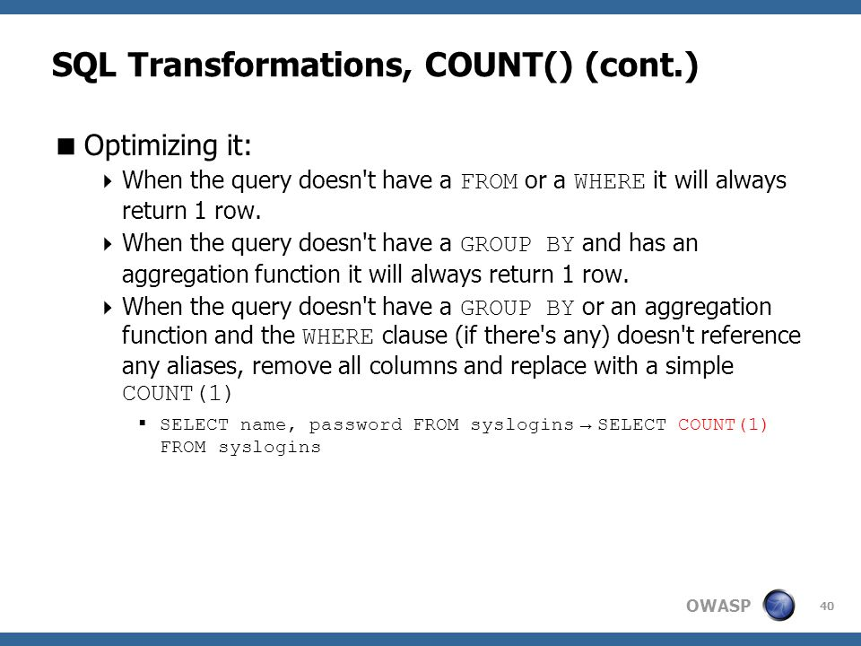 OWASP SQL Transformations, COUNT() (cont.)  Optimizing it:  When the query doesn't have a FROM or a WHERE it will always return 1 row.  When the qu
