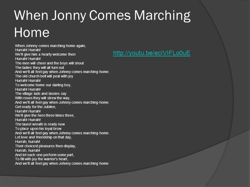 When Jonny Comes Marching Home When Johnny comes marching home again, Hurrah.