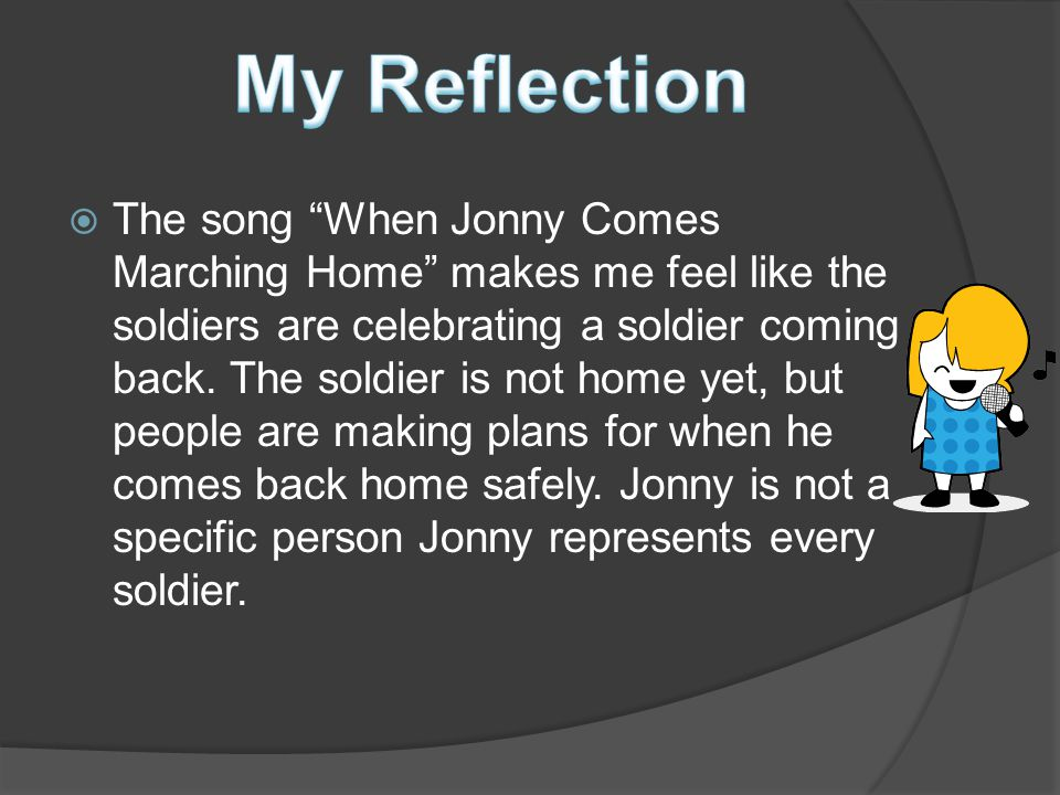  The song When Jonny Comes Marching Home makes me feel like the soldiers are celebrating a soldier coming back.
