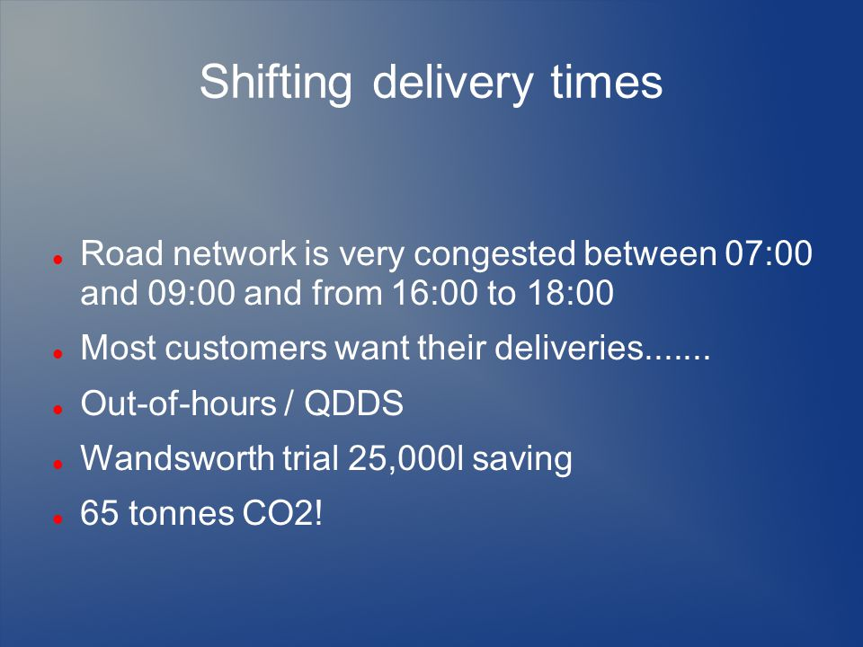 Shifting delivery times Road network is very congested between 07:00 and 09:00 and from 16:00 to 18:00 Most customers want their deliveries.......