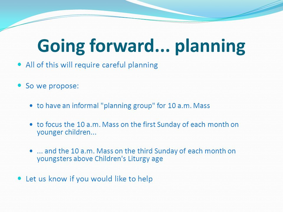 Going forward... planning All of this will require careful planning So we propose: to have an informal