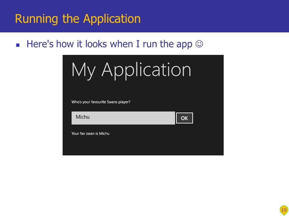 Here s how it looks when I run the app Running the Application 19