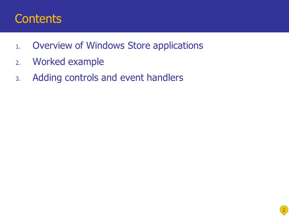 1. Overview of Windows Store applications 2. Worked example 3.
